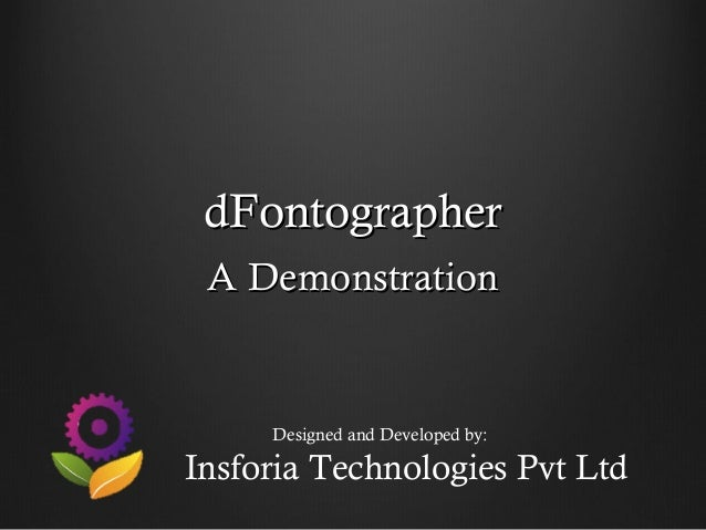 dFontographer A Demonstration     Designed and Developed by:Insforia Technologies Pvt Ltd