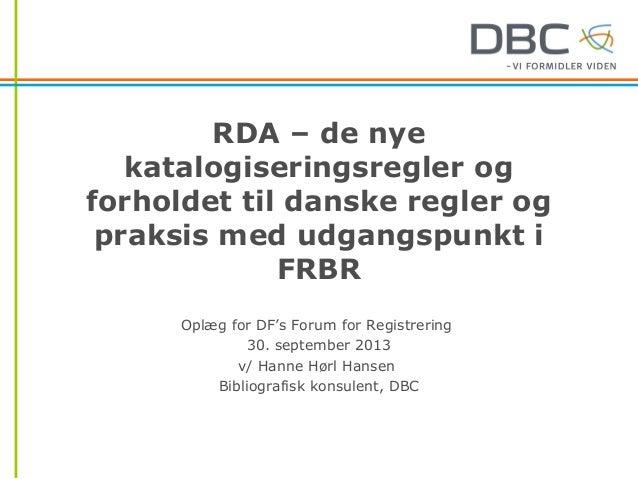 RDA – de nye katalogiseringsregler og forholdet til danske regler og praksis med udgangspunkt i FRBR Oplæg for DF's Forum ...