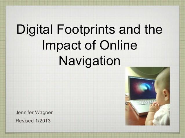 Digital Footprints and the     Impact of Online        NavigationJennifer WagnerRevised 1/2013