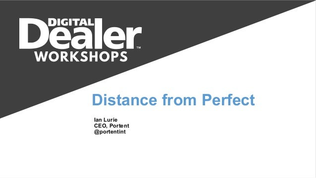Distance from Perfect Ian Lurie CEO, Portent @portentint