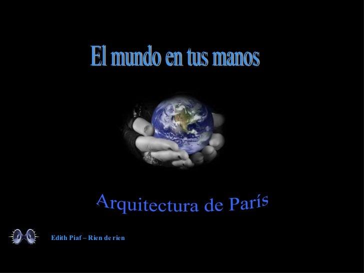 Arquitectura de París El mundo en tus manos Edith Piaf – Rien de rien