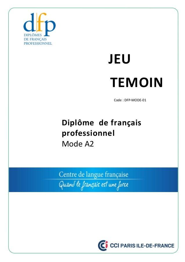 JEU TEMOIN Diplôme de français professionnel Mode A2 Code : DFP-MODE-01