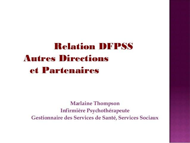 Relation DFPSS  Autres Directions  et Partenaires  Marlaine Thompson  Infirmière Psychothérapeute  Gestionnaire des Servic...