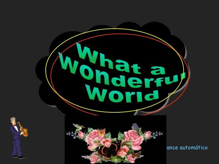 What a  wonderful  world What a  wonderful  world Avance automático