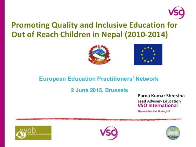 Promoting Quality and Inclusive Education for Out of Reach Children in Nepal (2010-2014) Purna Kumar Shrestha Lead Adviser...
