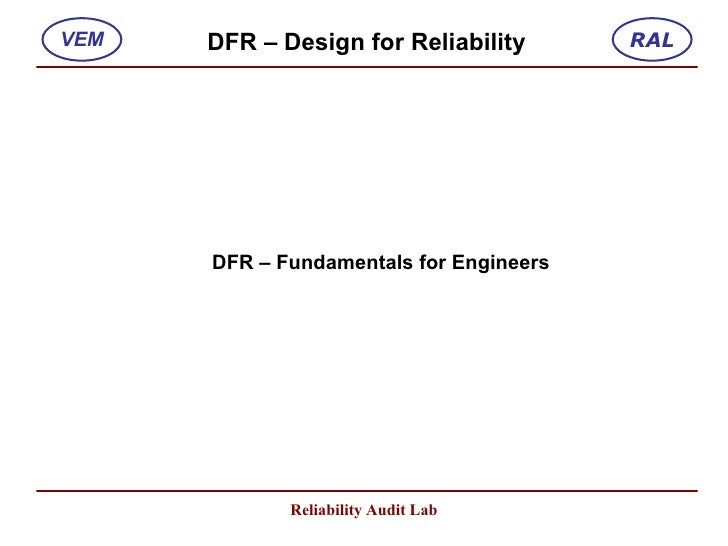 RAL VEM   DFR – Design for Reliability           DFR – Fundamentals for Engineers                  Reliability Audit Lab