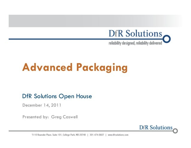 Advanced Packaging  DfR Solutions Open House  December 14, 2011  Presented by: Greg Caswell  © 2004 -–2200011070