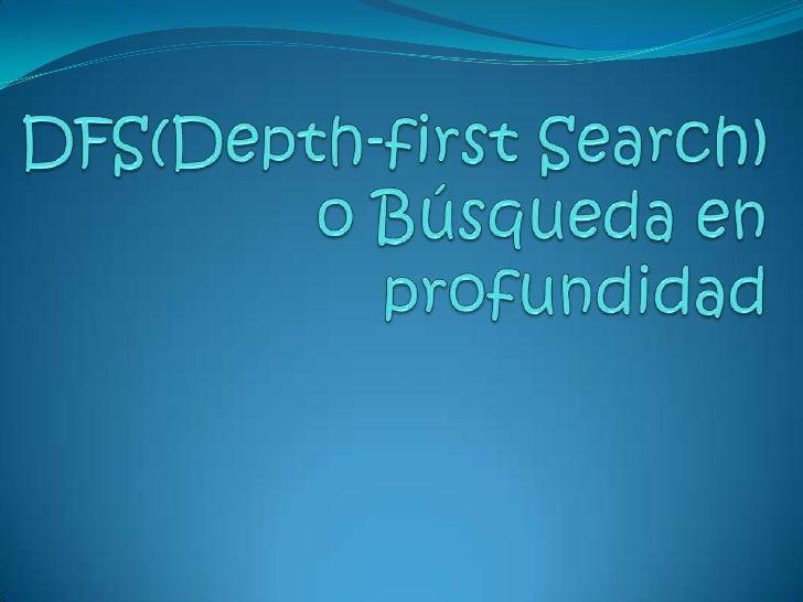 DFS(Depth-first Search) o Búsqueda en profundidad<br />