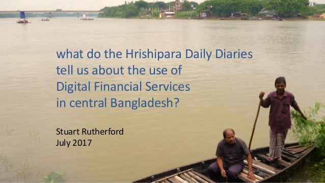 what do the Hrishipara Daily Diaries tell us about the use of Digital Financial Services in central Bangladesh? Stuart Rut...