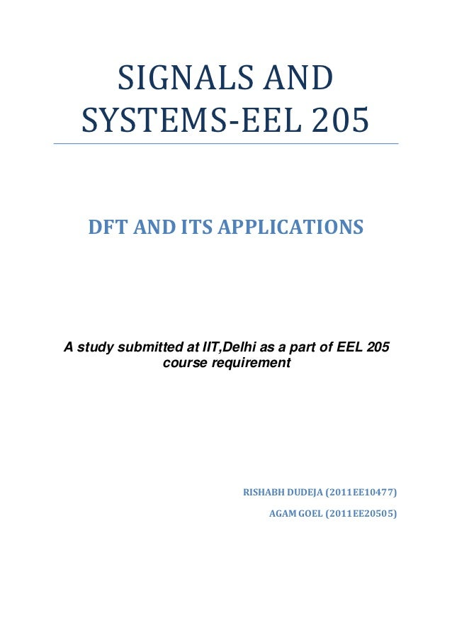 SIGNALS AND  SYSTEMS-EEL 205   DFT AND ITS APPLICATIONSA study submitted at IIT,Delhi as a part of EEL 205              co...