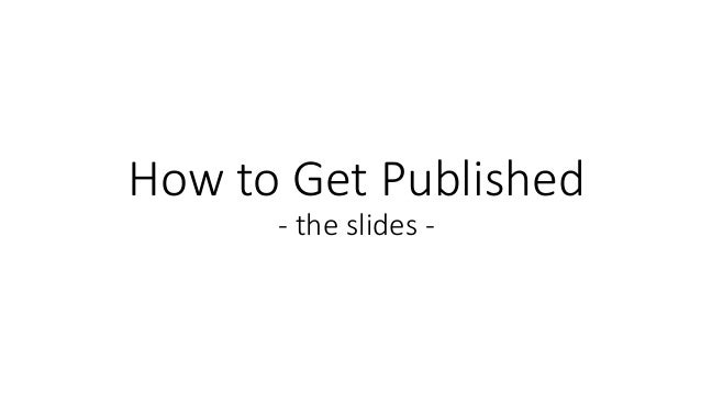 How to Get Published - the slides -