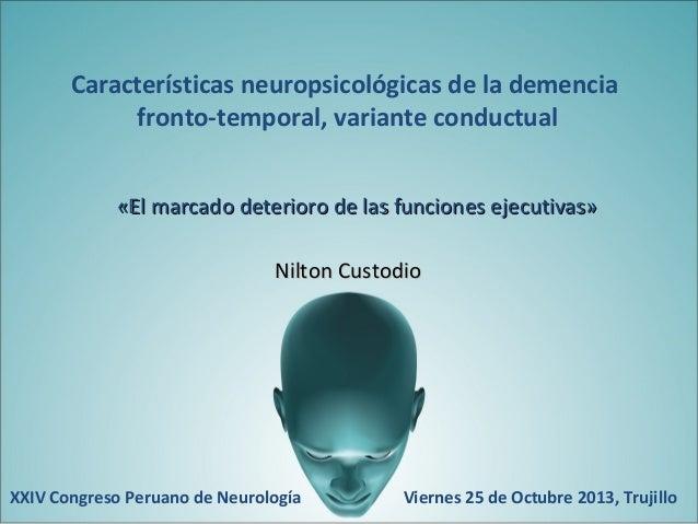 Características neuropsicológicas de la demencia fronto-temporal, variante conductual «El marcado deterioro de las funcion...