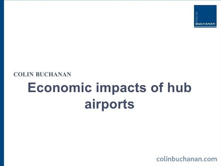 Economic impacts of hub airports COLIN BUCHANAN