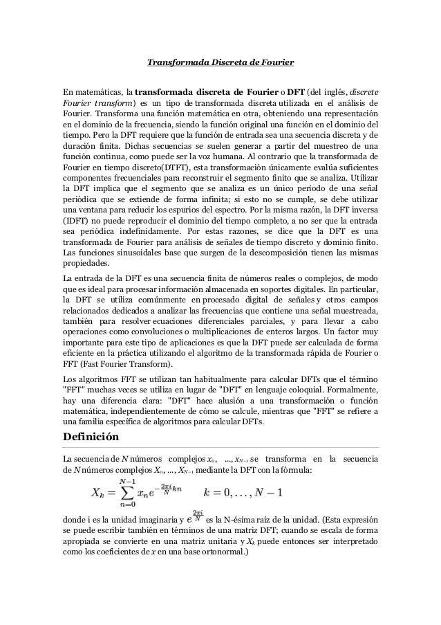 Transformada Discreta de FourierEn matemáticas, la transformada discreta de Fourier o DFT (del inglés, discreteFourier tra...