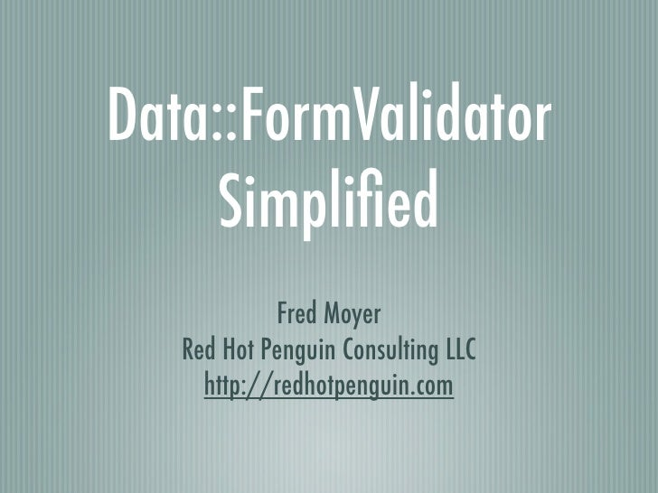 Data::FormValidator     Simplified             Fred Moyer    Red Hot Penguin Consulting LLC      http://redhotpenguin.com