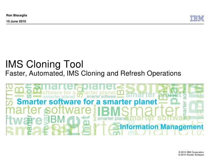 Ron Bisceglia 15 June 2010     IMS Cloning Tool Faster, Automated, IMS Cloning and Refresh Operations                     ...