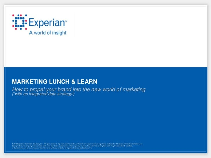MARKETING LUNCH & LEARNHow to propel your brand into the new world of marketing(*with an integrated data strategy!)© 2010 ...