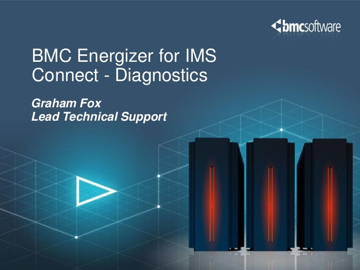 BMC Energizer for IMSConnect - DiagnosticsGraham FoxLead Technical Support
