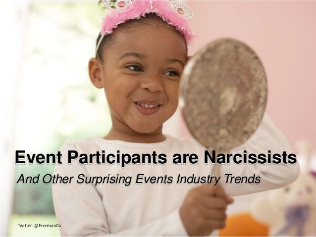 Event Participants are NarcissistsAnd Other Surprising Events Industry TrendsTwitter: @FreemanCo