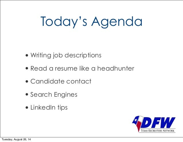 Today's Agenda  •Writing job descriptions  • Read a resume like a headhunter  • Candidate contact  • Search Engines  • Lin...