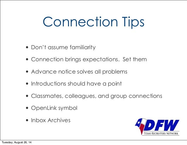Connection Tips  • Don't assume familiarity  • Connection brings expectations. Set them  • Advance notice solves all probl...