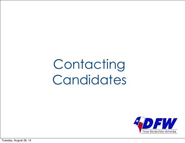 Contacting  Candidates  Tuesday, August 26, 14