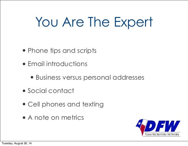 You Are The Expert  • Phone tips and scripts  • Email introductions  • Business versus personal addresses  • Social contac...
