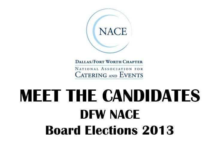 MEET THE CANDIDATES       DFW NACE  Board Elections 2013