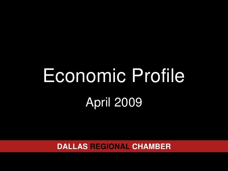 Economic Profile       April 2009    DALLAS REGIONAL CHAMBER