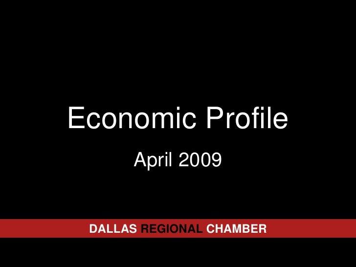 Economic Profile<br />April 2009<br />DALLASREGIONALCHAMBER<br />