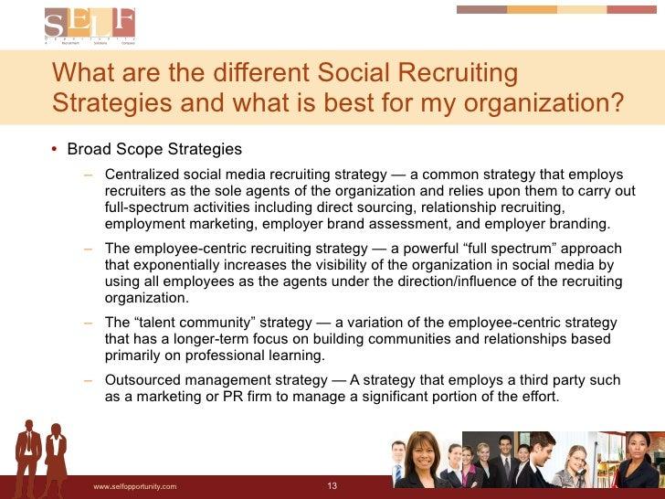 <ul><li>Broad Scope Strategies </li></ul><ul><ul><li>Centralized social media recruiting strategy — a common strategy that...
