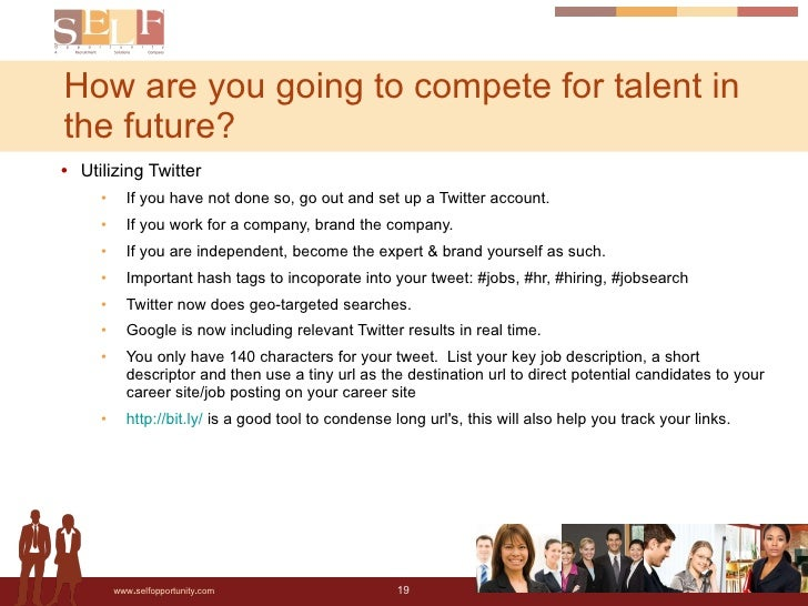 How are you going to compete for talent in the future? <ul><li>Utilizing Twitter </li></ul><ul><ul><li>If you have not don...