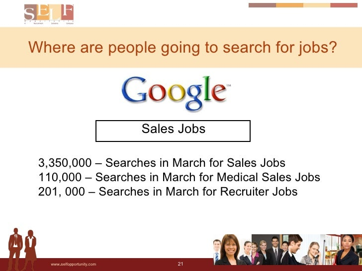 Where are people going to search for jobs? Sales Jobs 3,350,000 – Searches in March for Sales Jobs  110,000 – Searches in ...