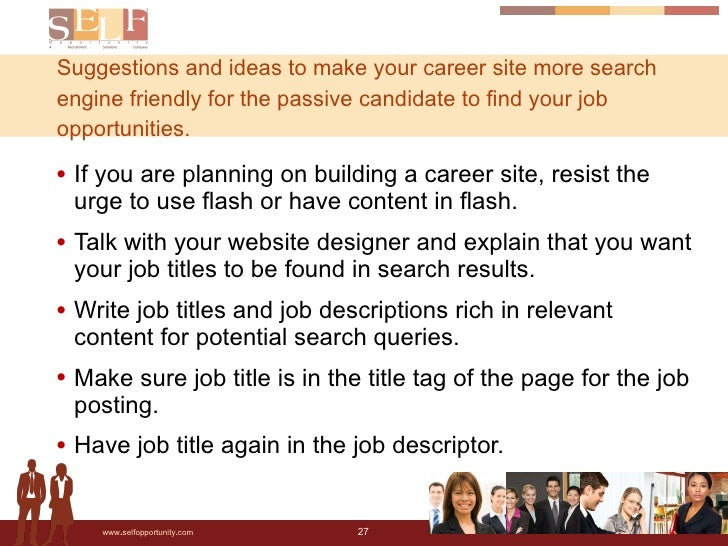 Suggestions and ideas to make your career site more search engine friendly for the passive candidate to find your job oppo...