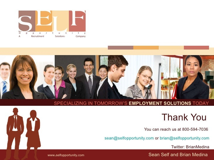 Sean Self and Brian Medina Thank You  You can reach us at 800-594-7036    [email_address]  or  [email_address] Twitter: Br...