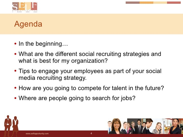 Agenda <ul><li>In the beginning… </li></ul><ul><li>What are the different social recruiting strategies and what is best fo...