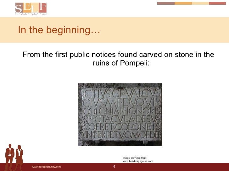 In the beginning… <ul><li>From the first public notices found carved on stone in the ruins of Pompeii: </li></ul>Image pro...