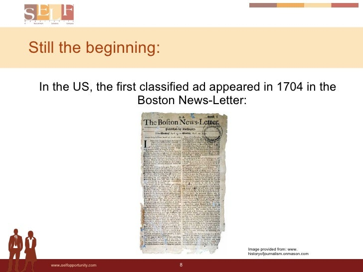 Still the beginning: <ul><li>In the US, the first classified ad appeared in 1704 in the Boston News-Letter: </li></ul>Imag...