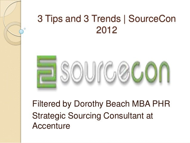 3 Tips and 3 Trends | SourceCon               2012Filtered by Dorothy Beach MBA PHRStrategic Sourcing Consultant atAccenture