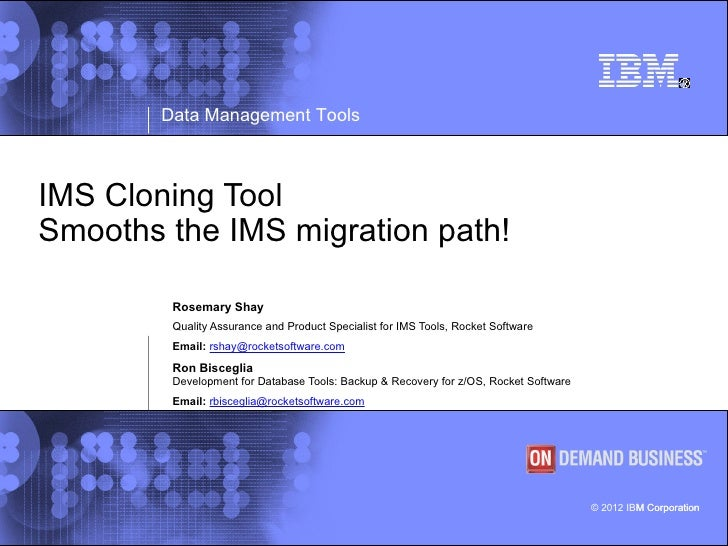 Data Management ToolsIMS Cloning ToolSmooths the IMS migration path!         Rosemary Shay         Quality Assurance and P...