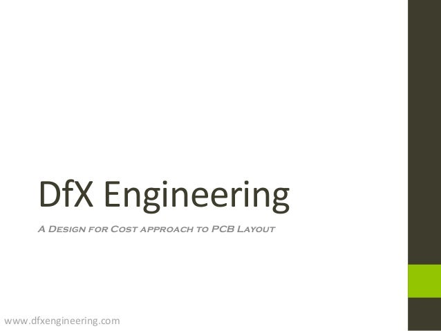 DfXEngineering A Design for Cost approach to PCB Layout www.dfxengineering.com