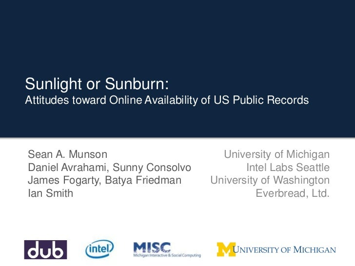 Sunlight or Sunburn:Attitudes toward Online Availability of US Public Records<br />Sean A. MunsonDaniel Avrahami, Sunny Co...