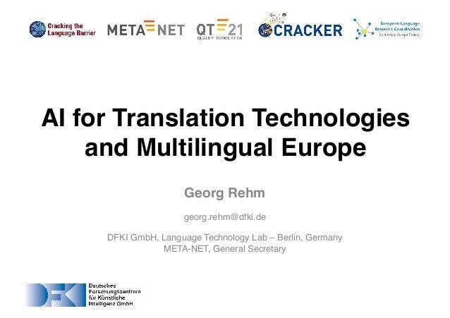 Georg Rehm georg.rehm@dfki.de DFKI GmbH, Language Technology Lab – Berlin, Germany META-NET, General Secretary AI for Tran...