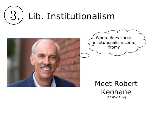 the issues of the realism versus liberal institutionalism International relations – liberal theory (2/7) openlearn from the open university realism vs liberalism - duration: 1:50 oktovianita 16,093 views.