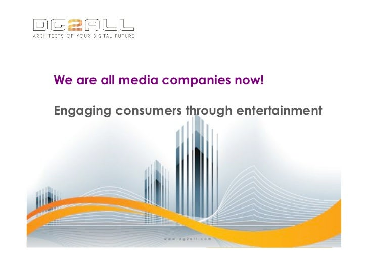 We are all media companies now!Engaging consumers through entertainment