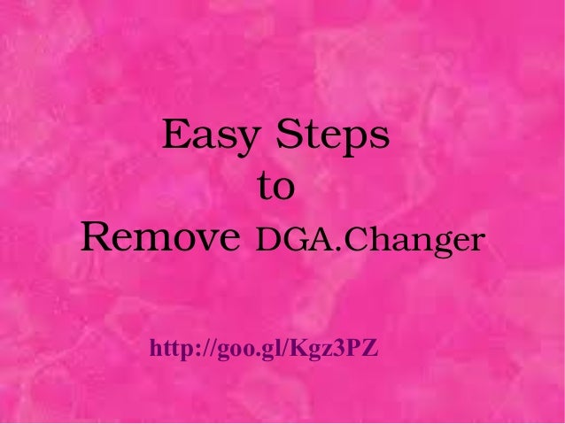 Easy Steps  to  Remove DGA.Changer http://goo.gl/Kgz3PZ