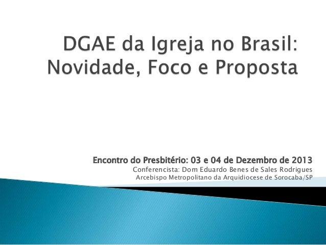 Encontro do Presbitério: 03 e 04 de Dezembro de 2013  Conferencista: Dom Eduardo Benes de Sales Rodrigues Arcebispo Metrop...