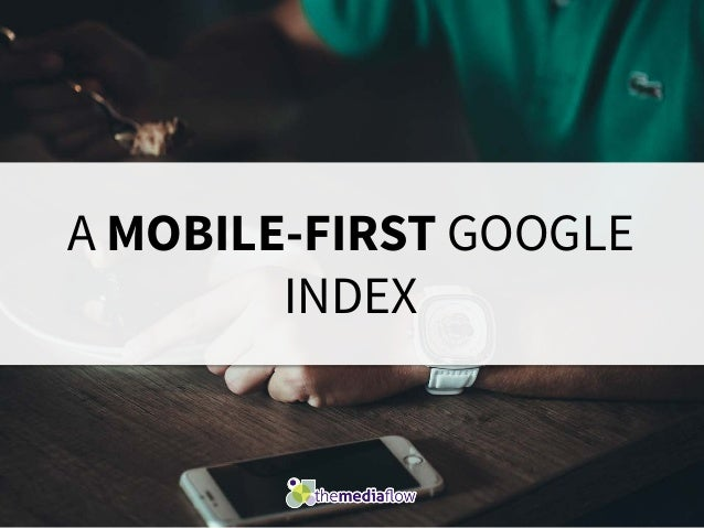 A MOBILE-FIRST GOOGLE INDEX