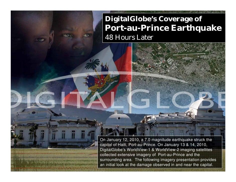 DigitalGlobe's Coverage of   Port-au-Prince Earthquake   48 Hours Later     On January 12, 2010, a 7.0 magnitude earthquak...