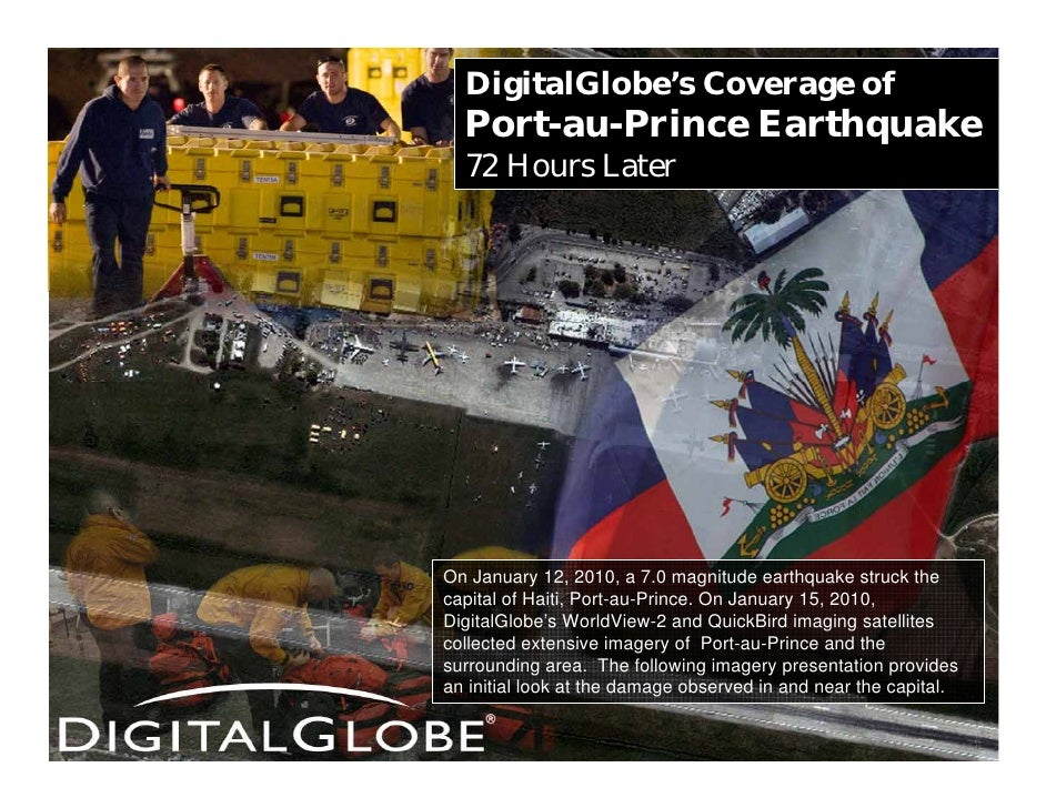 DigitalGlobe's Coverage of   Port-au-Prince Earthquake   72 Hours Later     On January 12, 2010, a 7.0 magnitude earthquak...